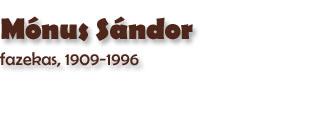 Mónus Sándor, fazekas (1981), Hódmezővásárhely 1909 - Hódmezővásárhely 1996